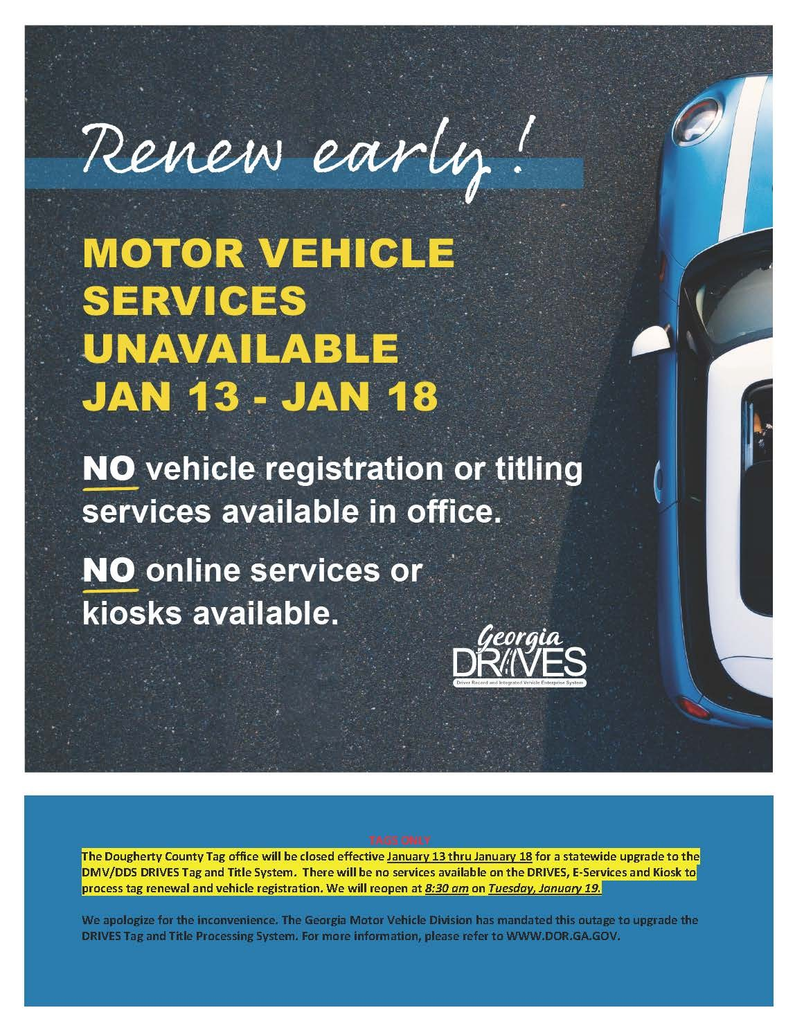 Renew early! Motor vehicle services unavailable Jan 13 - Jan 18. No vehicle registration or titling services available in office. No online services or kiosks available.